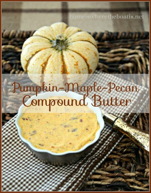 Pumpkin-Maple-Pecan Compound Butter. Easy to whip up if you have 1/4 ...
