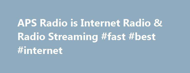 APS Radio is Internet Radio & Radio Streaming #fast #best #internet http://internet.remmont.com/aps-radio-is-internet-radio-radio-streaming-fast-best-internet/  APS Radio — Internet Radio at 45N APS Radio is internet radio that is devoted to radio streaming and free internet radio. For APS Radio, streaming radio and internet radio feature multiple music channels and varied genres. APS Radio is not only internet radio. It consists of free radio stations and internet radio channels of […]