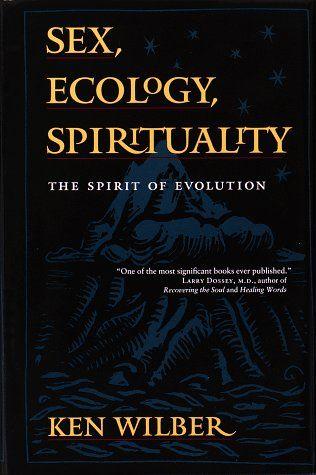 Sex, Ecology, Spirituality: The Spirit of Evolution by Ke...