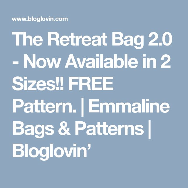 The Retreat Bag 2.0 - Now Available in 2 Sizes!! FREE Pattern. | Emmaline Bags & Patterns | Bloglovin'