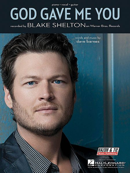 God Gave Me You by Blake Shelton.