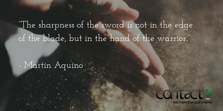 """""""The sharpness of the sword is not in the edge of the blade, but in the hand of the warrior.""""  #motivational #inspirational #quotes #contactdbquotes #warrior #words #sword"""