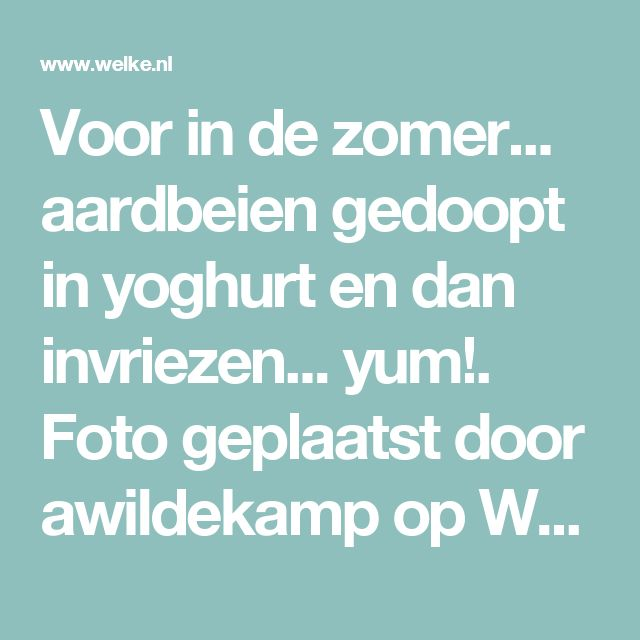 Voor in de zomer... aardbeien gedoopt in yoghurt en dan invriezen... yum!. Foto geplaatst door awildekamp op Welke.nl