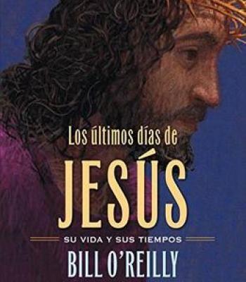 Los Últimos Días De Jesús (The Last Days Of Jesus) By Bill O'Reilly PDF