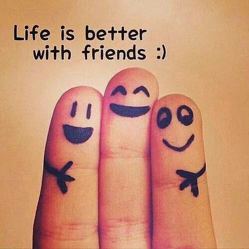 Life is better with friends..