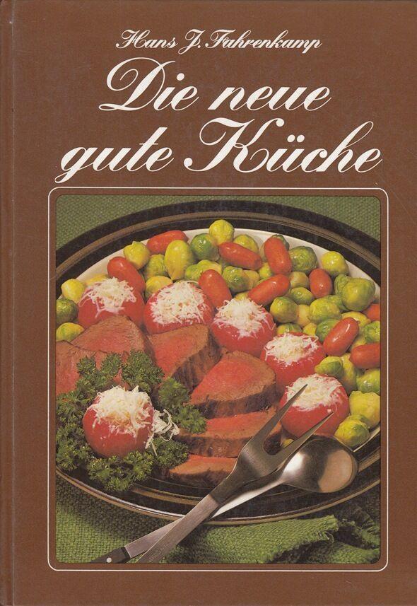 Die neue gute Küche Kochbuch von Hans J. Fahrenkamp