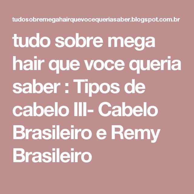 tudo sobre mega hair que voce queria saber : Tipos de cabelo III- Cabelo Brasileiro e Remy Brasileiro