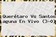 http://tecnoautos.com/wp-content/uploads/imagenes/tendencias/thumbs/queretaro-vs-santos-laguna-en-vivo-30.jpg Marcador Final Queretaro Vs Santos. Querétaro vs Santos Laguna en vivo (3-0), Enlaces, Imágenes, Videos y Tweets - http://tecnoautos.com/actualidad/marcador-final-queretaro-vs-santos-queretaro-vs-santos-laguna-en-vivo-30/