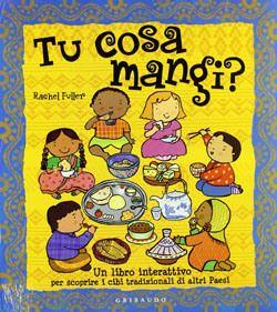 Libri sull'alimentazione per bambini da 5 a 8 anni - Educazione alimentare per mangiare sano - Tu cosa mangi. Libro sui cibi di altri Paesi - Gribaudo