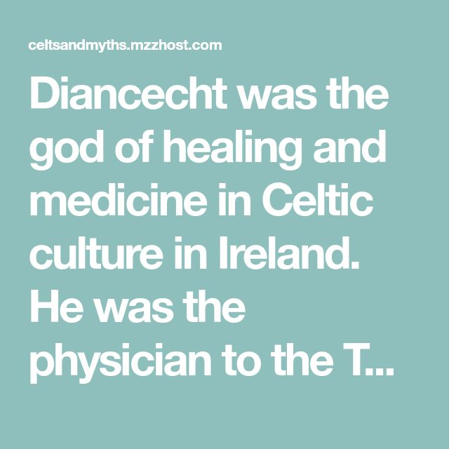 Diancecht was the god of healing and medicine in Celtic culture in Ireland. He was the physician to the Tuatha De Danaan, the ruling clan of gods