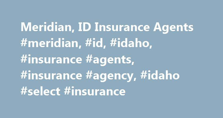 Meridian, ID Insurance Agents #meridian, #id, #idaho, #insurance #agents, #insurance #agency, #idaho #select #insurance http://bahamas.remmont.com/meridian-id-insurance-agents-meridian-id-idaho-insurance-agents-insurance-agency-idaho-select-insurance/  # Living in the Treasure Valley area of Idaho certainly has many perks and luckily for residents here, our independent insurance agents want to help make your life easier by getting you the best insurance rates possible. As your local…