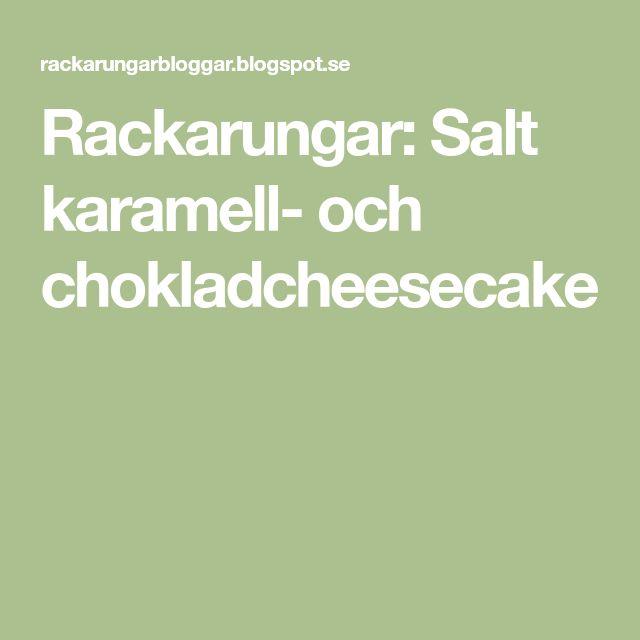 Rackarungar: Salt karamell- och chokladcheesecake