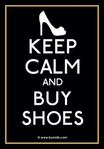 Keep calm and buy the shoes