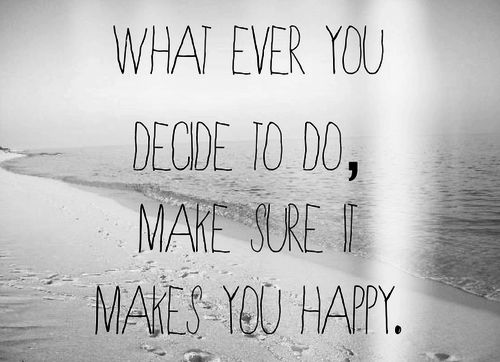 make sure it makes you happy.: Life Quotes, Happy Mondays, Thinking Positive, Remember This, Happy Quotes, Be Happy, Positive Thoughts, Inspiration Quotes, Choo Happy