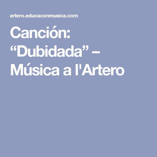 """Canción: """"Dubidada"""" – Música a l'Artero"""