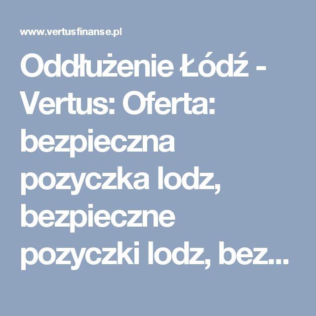 Oddłużenie Łódź - Vertus: Oferta: bezpieczna pozyczka lodz, bezpieczne pozyczki lodz, bezpieczny kredyt lodz, dobry kredyt lodz, konsolidacja, konsolidacja lodz, kredyt bankowy lodz, kredyt dla firm, kredyt dla firmy, kredyt dla firmy lodz, kredyt firmowy, kredyt firmowy lodz, kredyt gotówkowy, kredyt gotówkowy lodz, kredyt konsolidacyjny, kredyt konsolidacyjny lodz, kredyt lodz, kredyt od reki lodz, kredyty firmowe, kredyty firmowe lodz, kredyty gotowkowe, kredyty gotowkowe lodz, kredyty…