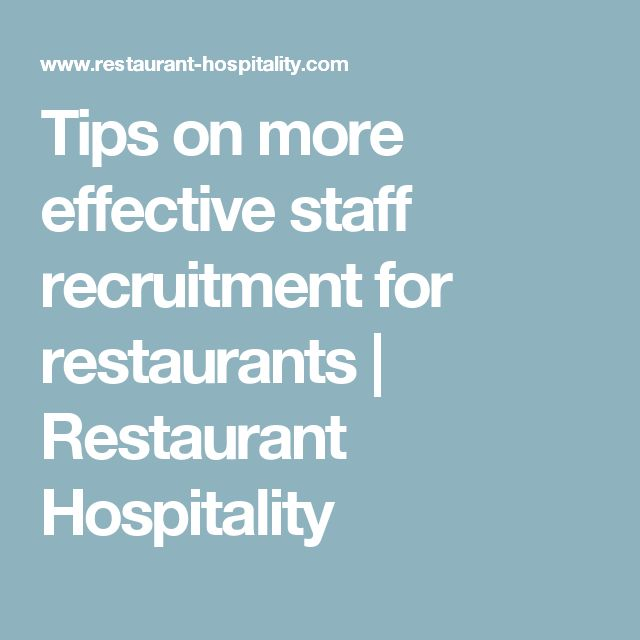 Tips on more effective staff recruitment for restaurants | Restaurant Hospitality
