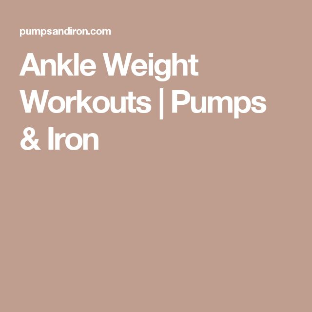 Ankle Weight Workouts | Pumps & Iron