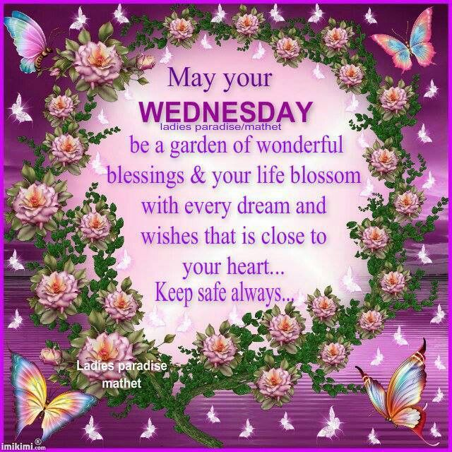 May Your Wednesday Be A Garden Of Wonderful Blessings