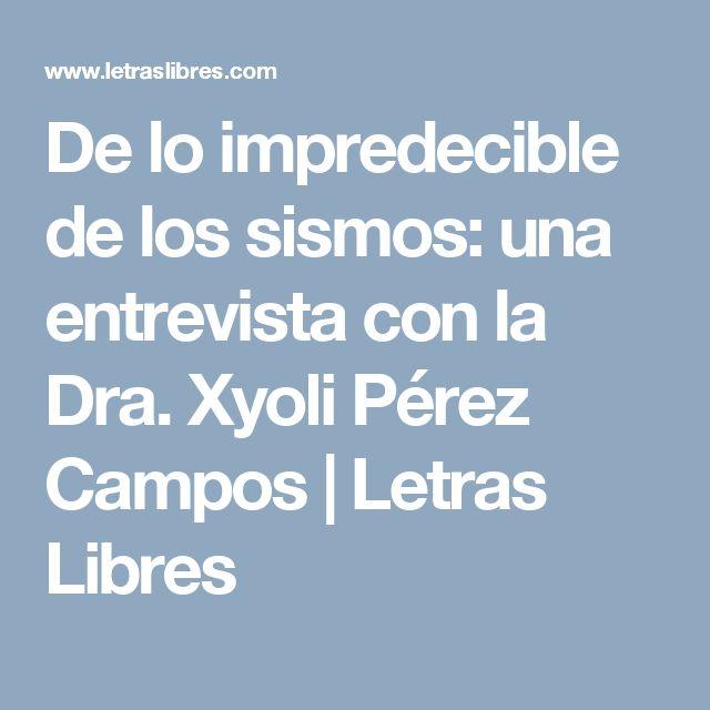 De lo impredecible de los sismos: una entrevista con la Dra. Xyoli Pérez Campos | Letras Libres