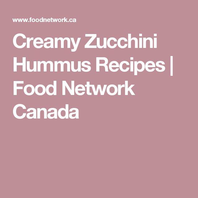Creamy Zucchini Hummus Recipes | Food Network Canada