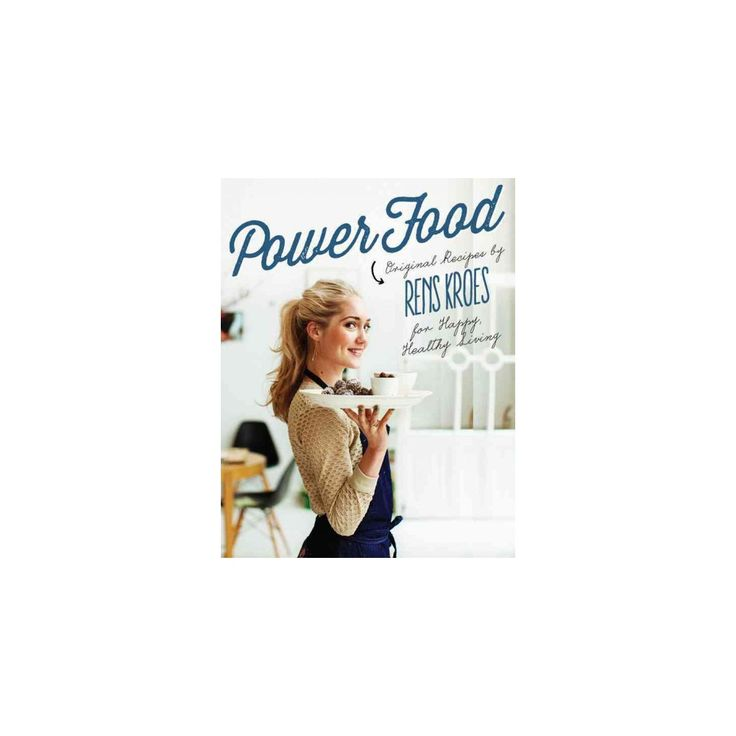 Power Food : Original Recipes by Rens Kroes for Happy Healthy Living (Hardcover)