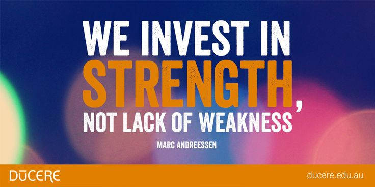 We invest in strength, not lack of weakness. Marc Andreessen