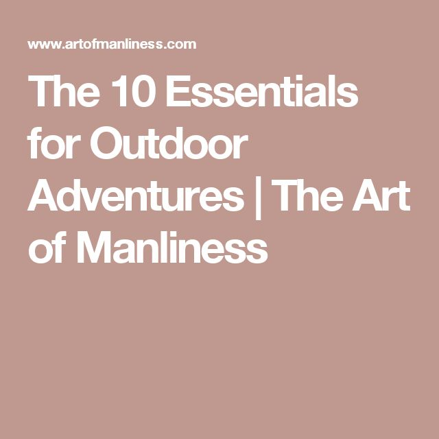 The 10 Essentials for Outdoor Adventures | The Art of Manliness