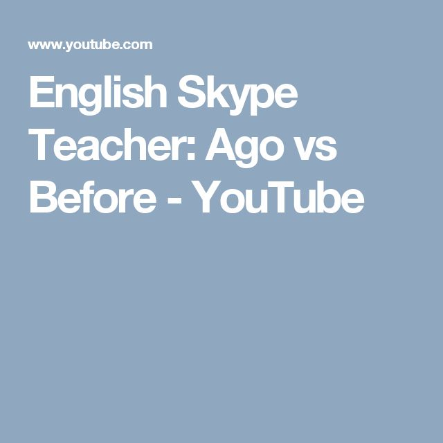 English Skype Teacher: Ago vs Before - YouTube