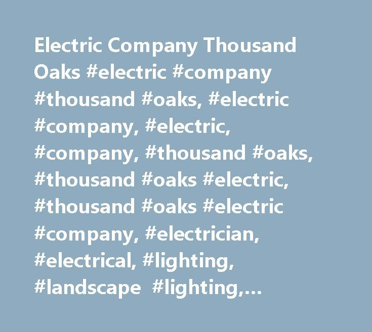 Electric Company Thousand Oaks #electric #company #thousand #oaks, #electric #company, #electric, #company, #thousand #oaks, #thousand #oaks #electric, #thousand #oaks #electric #company, #electrician, #electrical, #lighting, #landscape #lighting, #outdoor #lighting, #exterior #lighting, #residential #electric…