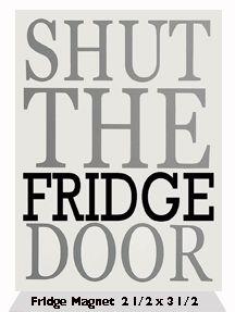 Shut-The-Fridge-Door-Fridge-Magnet.jpg 216×287 pixels