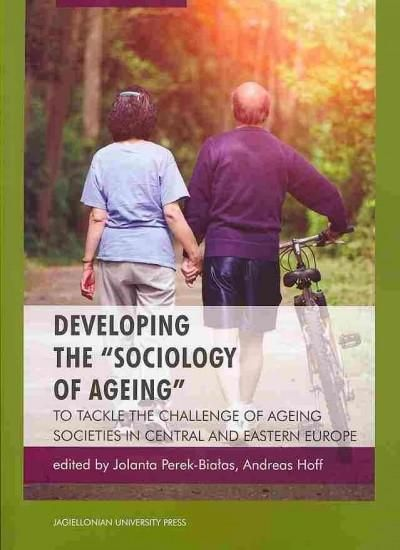"""Developing the """"Sociology of Ageing"""": To Tackle the Challenge of Ageing Societies in Central and Eastern Europe"""