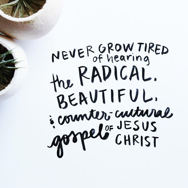"""""""Never grow tired of hearing the RADICAL, BEAUTIFUL, & COUNTER CULTURAL gospel of JESUS CHRIST.""""  Delight Women's Ministry"""
