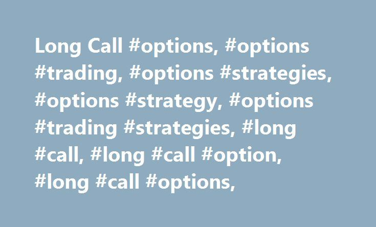 Long Call #options, #options #trading, #options #strategies, #options #strategy, #options #trading #strategies, #long #call, #long #call #option, #long #call #options, http://nevada.remmont.com/long-call-options-options-trading-options-strategies-options-strategy-options-trading-strategies-long-call-long-call-option-long-call-options/  # Let's imagine you have a strong feeling a particular stock is about to move higher. You can either purchase the stock, or purchase 'the right to purchase…