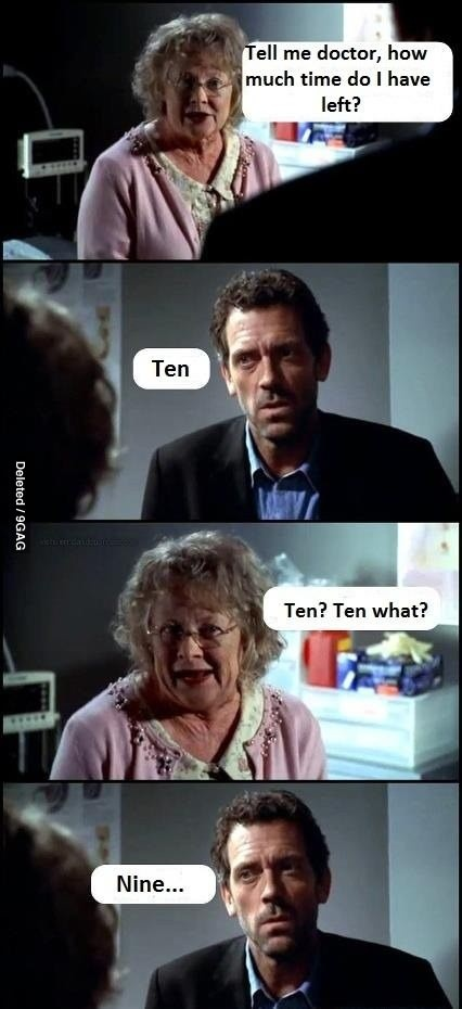 Dr.House... Eight, seven, six, five, four, three, two, one...............................