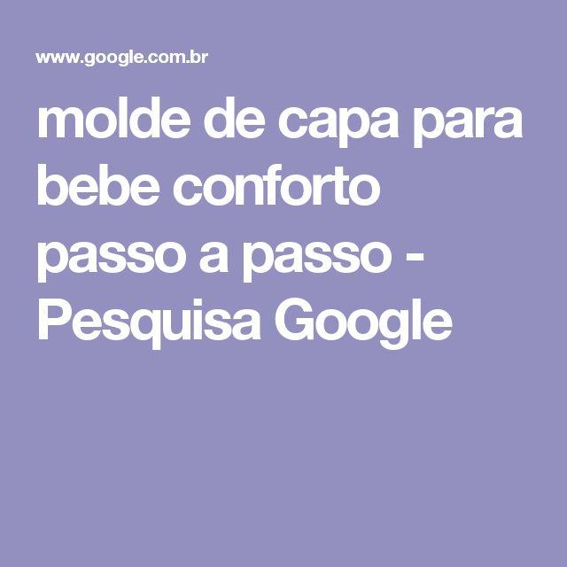 molde de capa para bebe conforto passo a passo - Pesquisa Google