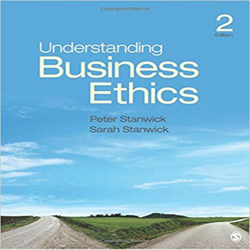 Test Bank for Understanding Business Ethics 2nd Edition by Stanwick, 1452256551, 9781452256559, download Understanding Business Ethics 2nd Edition pdf