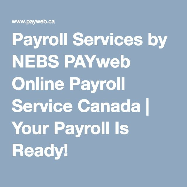 Payroll Services by NEBS PAYweb Online Payroll Service Canada | Your Payroll Is Ready!