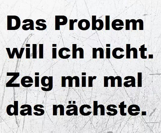 das Problem will ich nicht