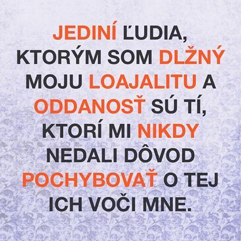 #ludia #dlh #moja #loajalita #oddanost #nikdy #dovod #pochybovat #citat #citaty #citatysk #slovak #slovakia #slovensko #quote #quotes
