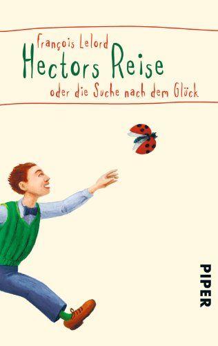 François Lelord - Hectors Reise oder die Suche nach dem Glück