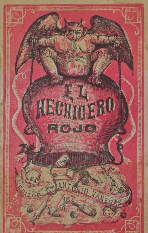José Guadalupe Posada. El Hechicero Rojo. Antonio Vanegas Press,...