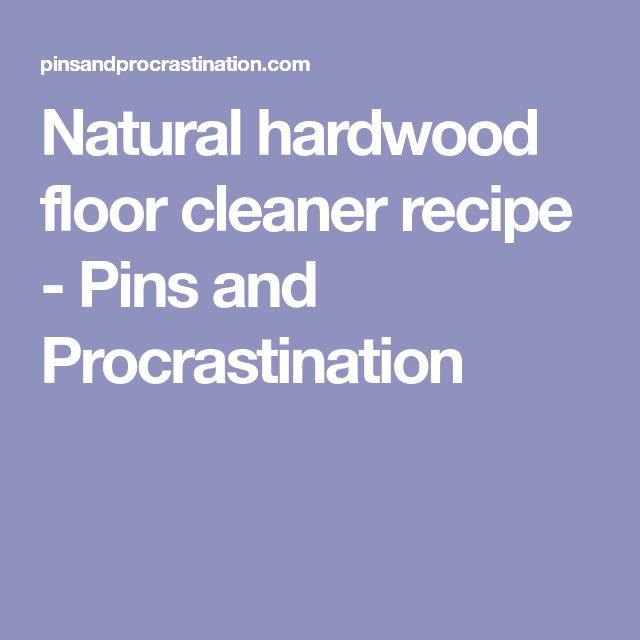 Natural hardwood floor cleaner recipe - Pins and Procrastination