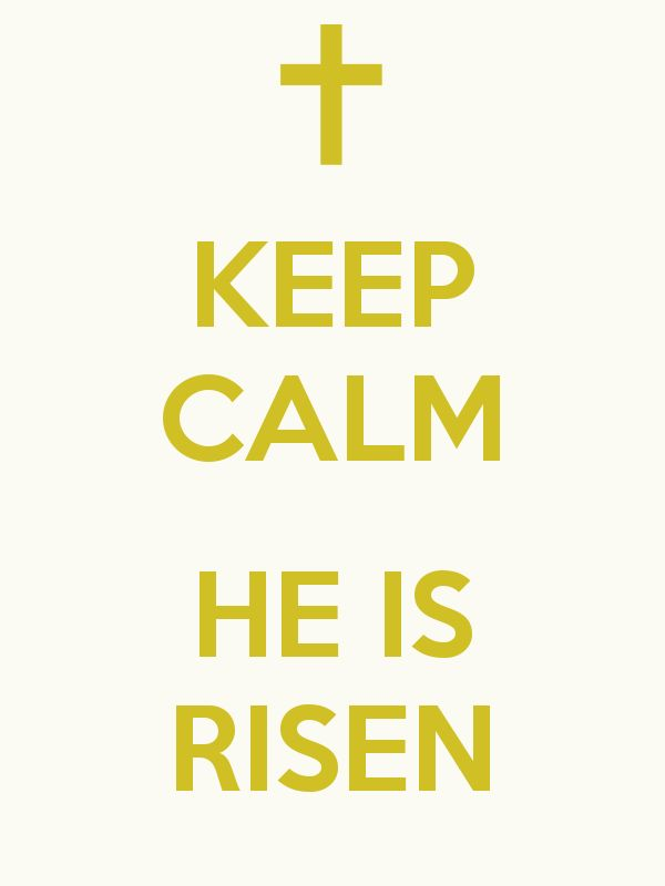 KEEP CALM  HE IS RISEN