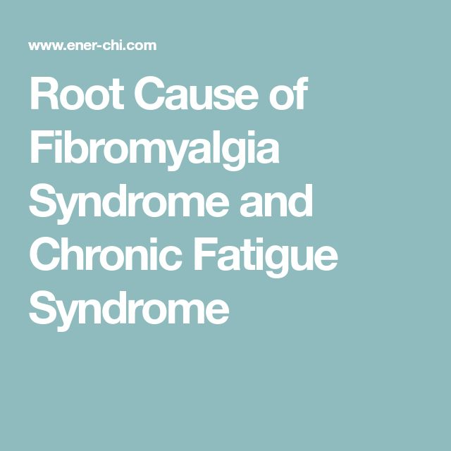 Root Cause of Fibromyalgia Syndrome and Chronic Fatigue Syndrome