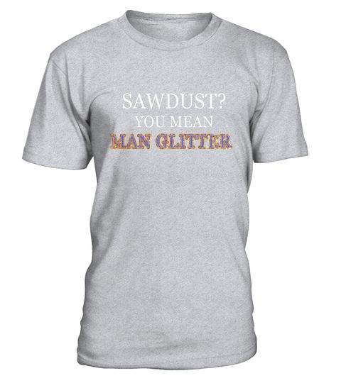 """# Mens Sawdust Is Man Glitter Woodworking T-Shirt Funny Fathers Gif .  Special Offer, not available in shops      Comes in a variety of styles and colours      Buy yours now before it is too late!      Secured payment via Visa / Mastercard / Amex / PayPal      How to place an order            Choose the model from the drop-down menu      Click on """"Buy it now""""      Choose the size and the quantity      Add your delivery address and bank details      And that's it!      Tags: For the manly…"""