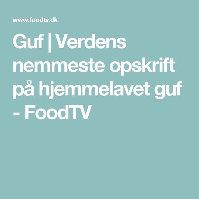Guf   Verdens nemmeste opskrift på hjemmelavet guf - FoodTV