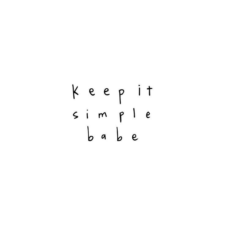 i hate the word babe, but YES keep it simple. that's the secret.