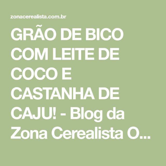 GRÃO DE BICO COM LEITE DE COCO E CASTANHA DE CAJU! - Blog da Zona Cerealista Online