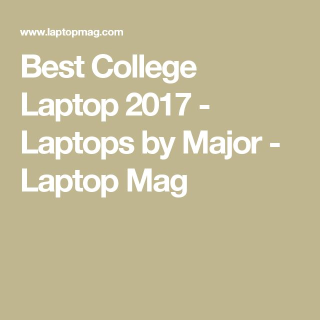 Best College Laptop 2017 - Laptops by Major - Laptop Mag